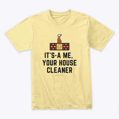 It's A Me, Your House Cleaner Banana Cream T-Shirt Front