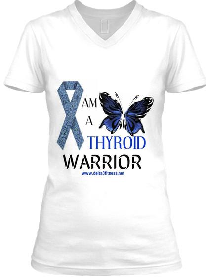 Am  A  Thyroid Warrior Www.Delta3fitness.Net White T-Shirt Front