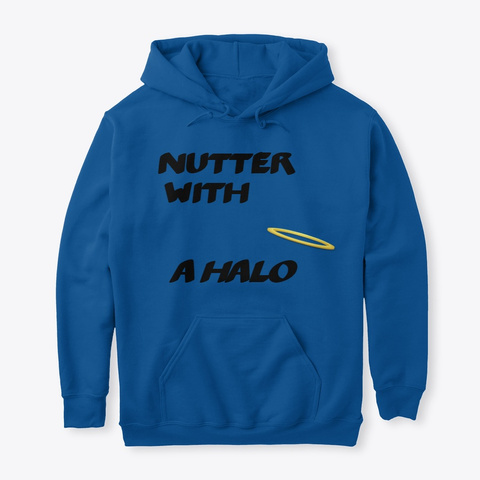 Nutter With A Halo Hoodie Royal T-Shirt Front