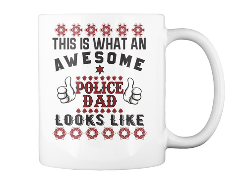 This Is What An Awesome Police Dad Looks Like White Mug Back