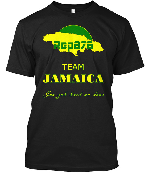 Rep876 Team Jamaica Jus Guh Hard An Done Black T-Shirt Front