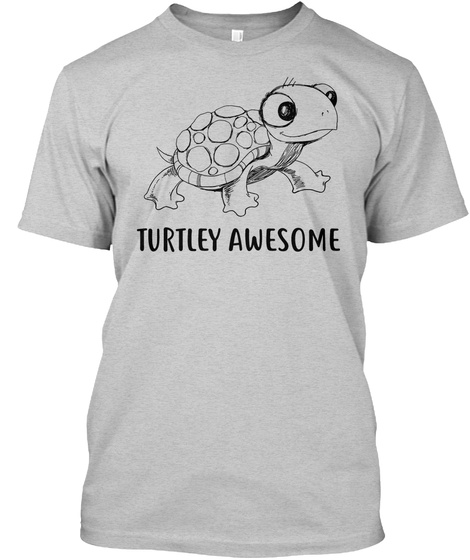 Turtle  Turtley Awesome(Trg) Light Steel T-Shirt Front