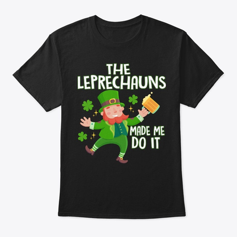 The Leprechauns Made Me Do It Black T-Shirt Front