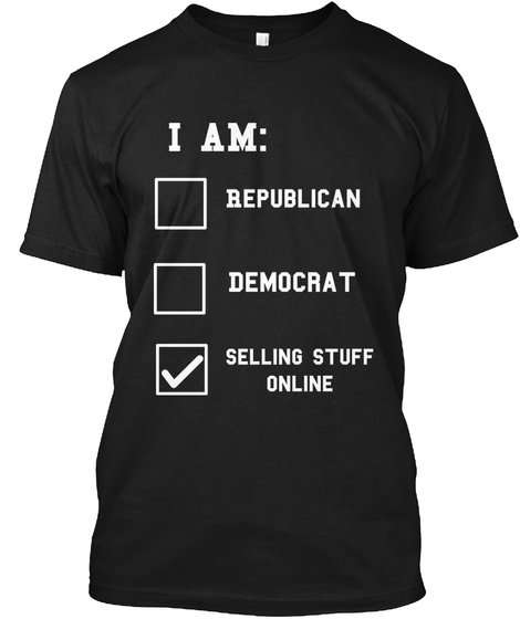 I Am: Republican Democrat Selling Stuff Online Black T-Shirt Front