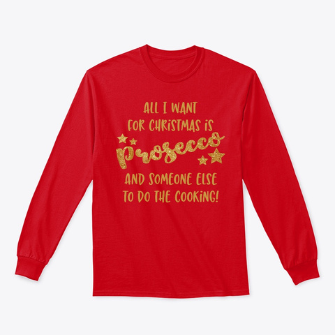 All I Want For Christmas Is Prosecco Red T-Shirt Front