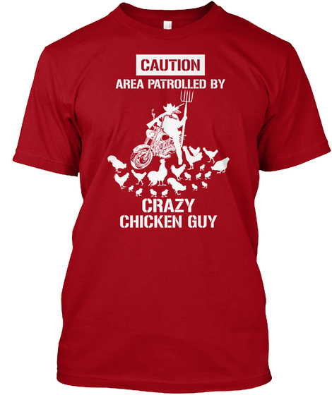 Caution Area Patrolled By Crazy Chicken Guy Deep Red T-Shirt Front