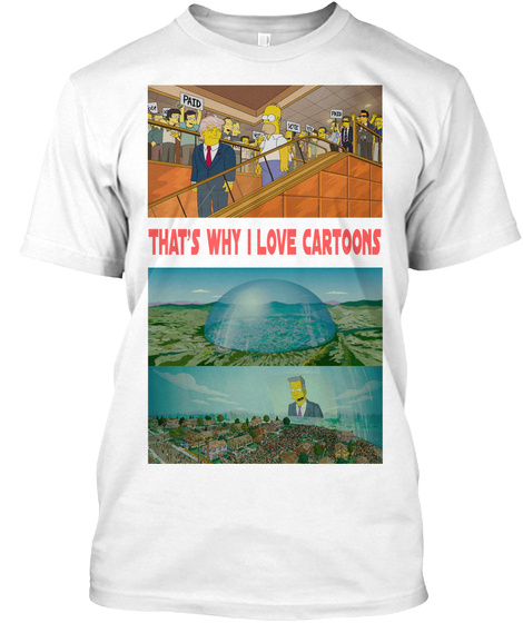 That's Why I Love Cartoons White T-Shirt Front
