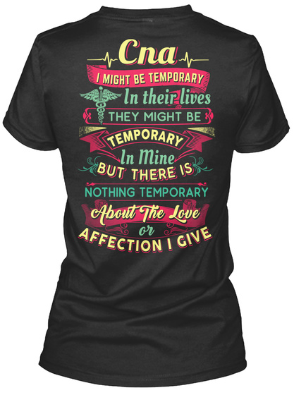 Cna I Might Be Temporary In Their Lives They Might Be Temporary In Mine But There Is Nothing Temporary About The Love... Black T-Shirt Back