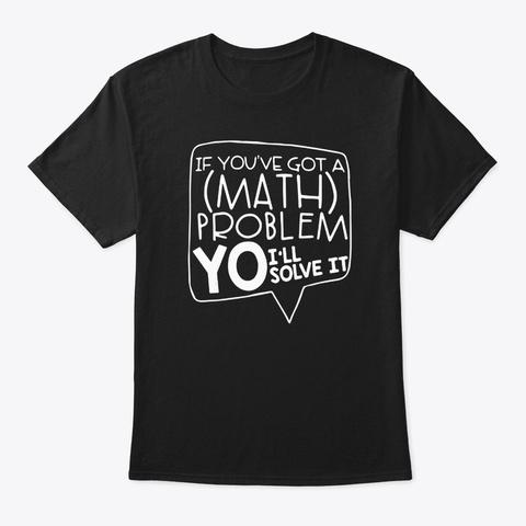 Math Teacher Gift Help Student Solve All Black T-Shirt Front