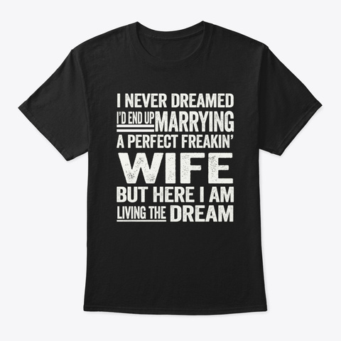 Proud Husband Tee For That Perfect Wife Black T-Shirt Front