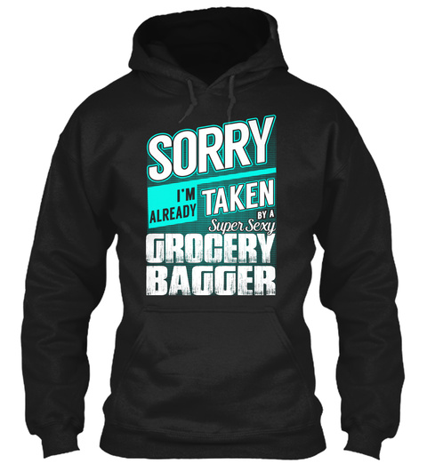 Sorry I'm Already Taken By A Super Sexy Grocery Bagger Black T-Shirt Front