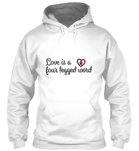 Love Is A 4 Legged Word White T-Shirt Front