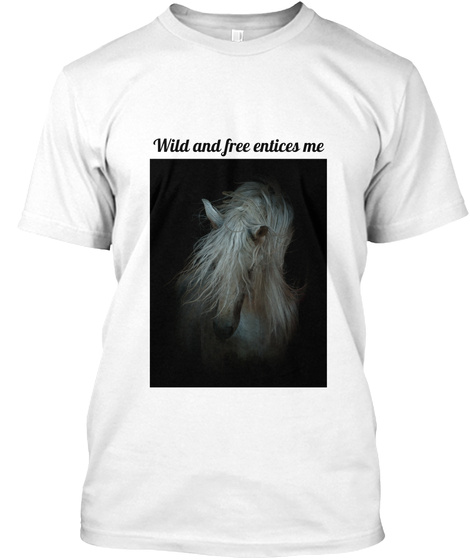 Wild And Free Entices Me White T-Shirt Front