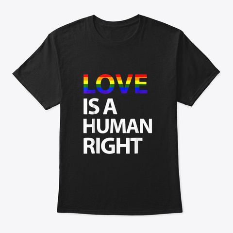 Love Is A Human Right Lgbt Gay Pride Black T-Shirt Front