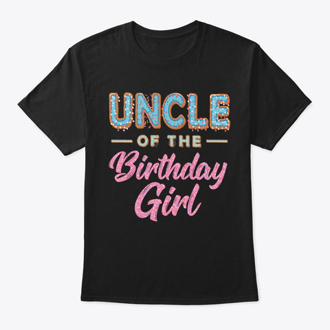 Cute Donut Uncle Birthday Girl Sweet Fam Black T-Shirt Front