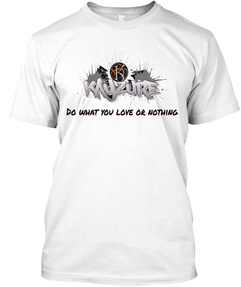 Do What You Love Or Nothing White T-Shirt Front