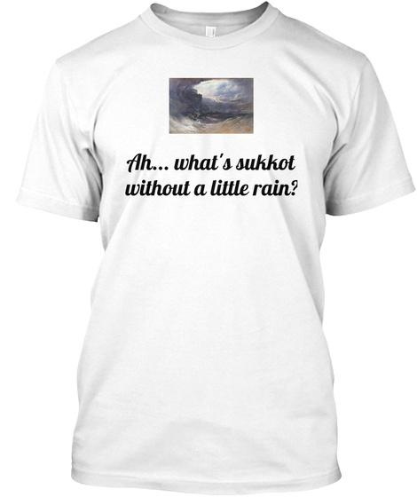 Ah What's Sukkot Without A Little Rain? White T-Shirt Front