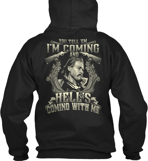You Tell 'em I'm Coming And Hell's Coming With Me Black Sweatshirt Back