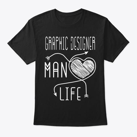 Graphic Designer Man Life Shirt Black T-Shirt Front