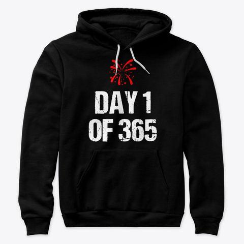 Day 1 Of 365 Happy New Year 2019 Hoodie Black Sweatshirt Front