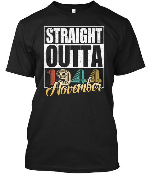 1944 November Birthday T Shirt Black T-Shirt Front