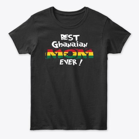 Best Ghanaian Mom Ever! T Shirt Black T-Shirt Front