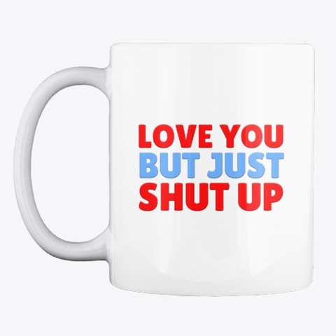 Love You But Just Shut Up (Chief Avalon) White T-Shirt Front