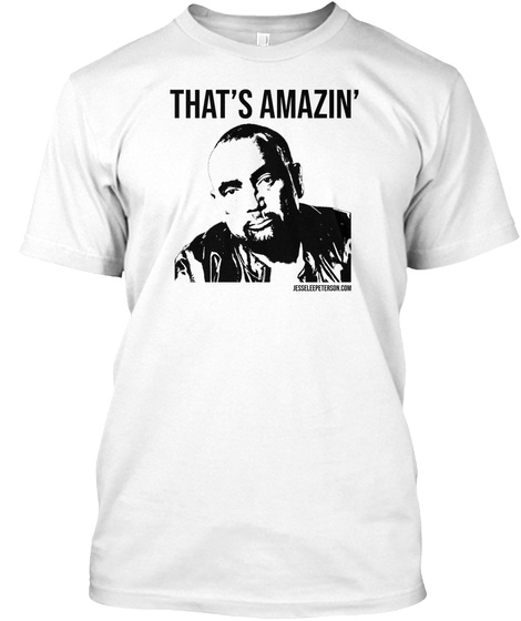 That's Amazin Jesseleepeterson.Com White T-Shirt Front
