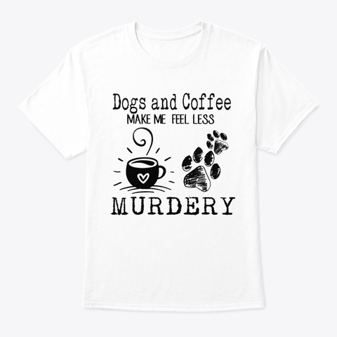Dogs And Coffee White T-Shirt Front
