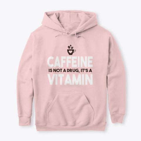Caffeine Is Not A Drug Light Pink T-Shirt Front