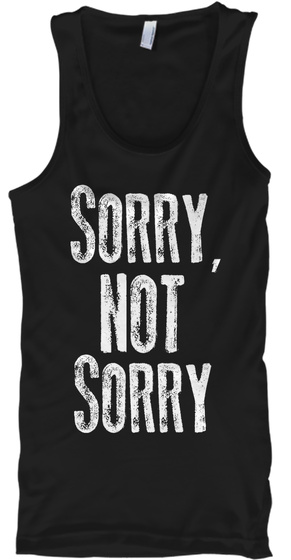 Sorry, Not Sorry Black T-Shirt Front