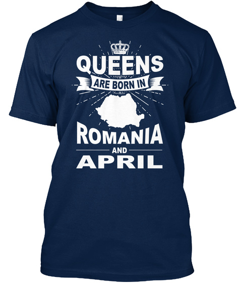 Queens Are Born In Romania And April Navy T-Shirt Front