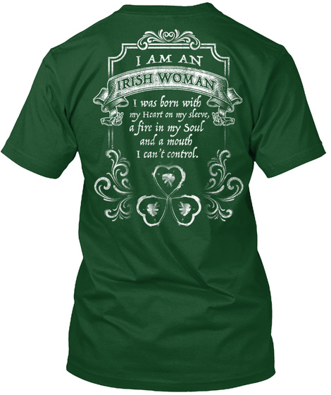 I Am An Irish Woman I Was Born With My Heart On My Sleeve, A Fire In My Soul And A Mouth I Can't Control.  Deep Forest T-Shirt Back
