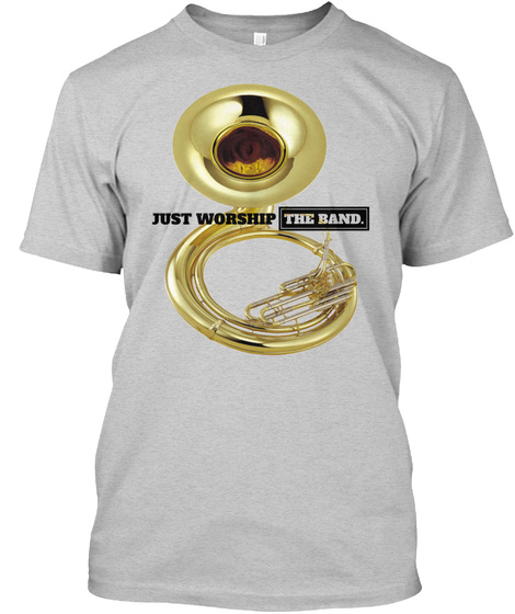Just Worship The Band. Light Steel T-Shirt Front