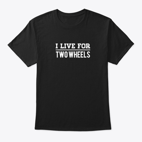 I Live For Two Wheels Dark Black T-Shirt Front