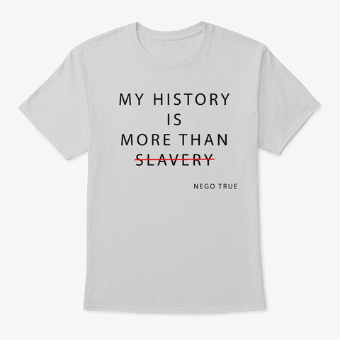 My History Is More Than Slavery S2 Light Steel T-Shirt Front