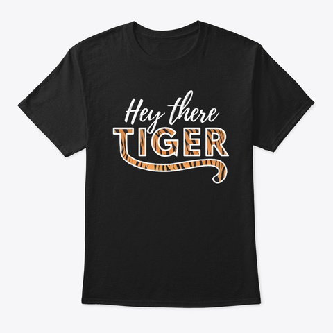 Hey There Tiger. Rawr Baby,  Black T-Shirt Front