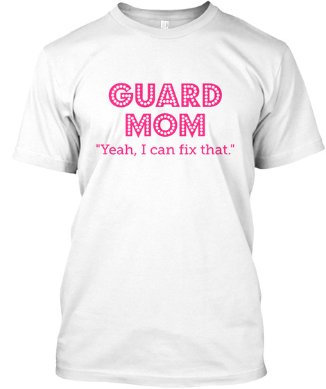 Guard Mom Yeah I Can Fix That White T-Shirt Front
