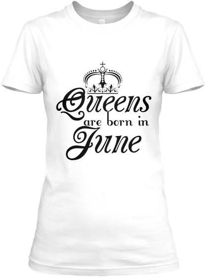 Queens Are Born In June White T-Shirt Front