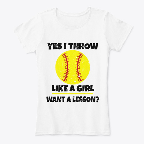 Yes I Throw Like A Girl Funny T Shirt  White T-Shirt Front