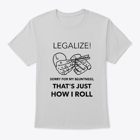 Legalize!  Sorry For My Bluntness Light Steel T-Shirt Front