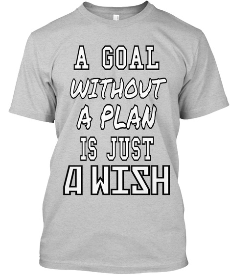 A Goal Without A Plan Is Just A Wish Light Steel T-Shirt Front