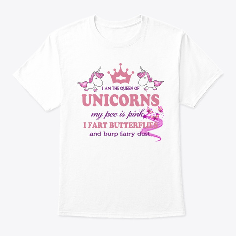 I Am The Queen Of Unicorns White T-Shirt Front