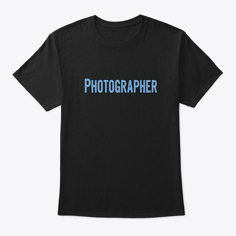 Tshirt Gifts For Photographers Black T-Shirt Front
