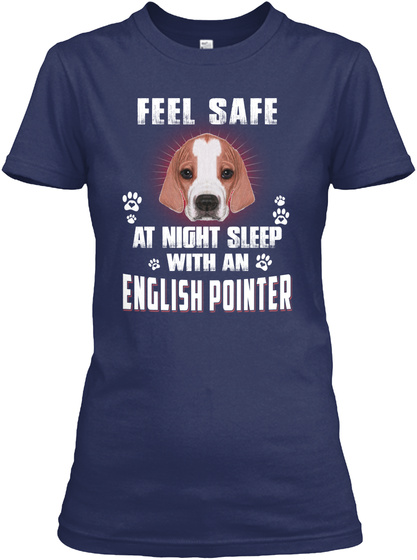 Feel Safe With An English Pointer Dog Navy T-Shirt Front