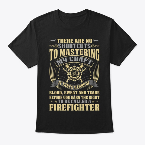 There Are No Shortcuts Firefighter Shirt Black T-Shirt Front