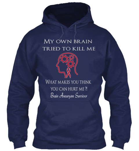 My Own Brain Tried To Kill Me What Makes You Think You Can Hurt Me Brain Aneurysm Survivor Navy T-Shirt Front