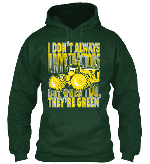 I Don't Always Drive Tractors But When I Do, They're Green Forest Green T-Shirt Front