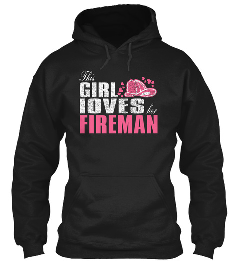 This Girl Loves Fireman  Black Sweatshirt Front