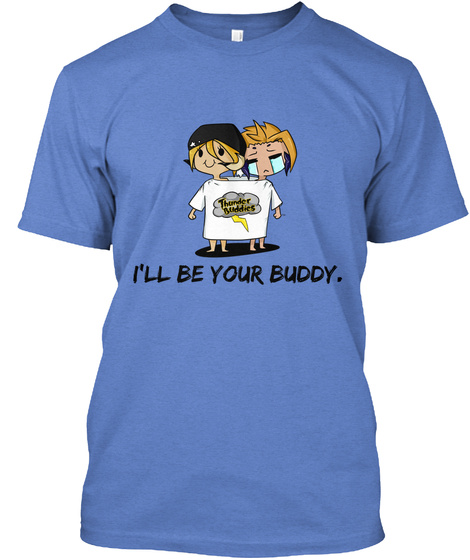 Thunder Buddies I'll Be Your Buddy. Heathered Royal  T-Shirt Front